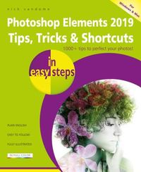 Photoshop Elements 2019 Tips, Tricks & Shortcuts in Easy Steps