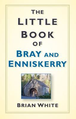 The Little Book of Bray and Enniskerry