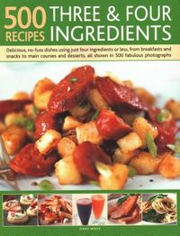 500 Recipes Three & Four Ingredients