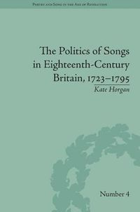 The Politics of Songs in Eighteenth-Century Britain, 1723-1795