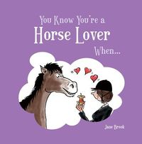 You Know You're a Horse Lover When . . .