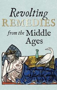 Revolting Remedies from the Middle Ages
