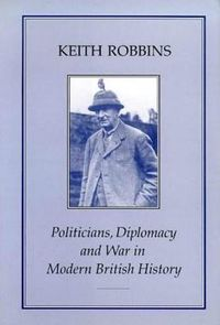 Politicians, Diplomacy and War in Modern British History