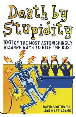 Death by Stupidity