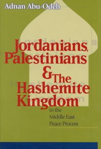 Jordanians, Palestinians, & the Hashemite Kingdom in the Middle East Peace Process