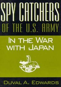 Spy Catchers of the U.S. Army in the War With Japan