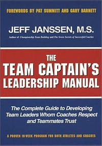 The Team Captains leadership manual: the completed guide to developing team leaders whom coaches respect and teammates trust