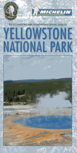 The Yellowstone Park Foundation's Official Guide to Yellowstone National Park