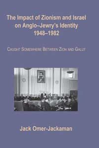 The Impact of Zionism and Israel on Anglo-Jewry's Identity 1948-1982