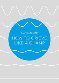 How to Grieve Like a Champ