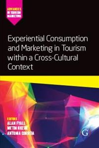Experiential Consumption and Marketing in Tourism Within a Cross-cultural Context