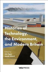 Histories of Technology, the Environment, and Modern Britain