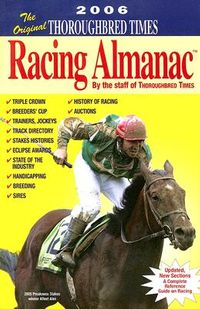 The Original Thoroughbred Times Racing Almanac, 2006