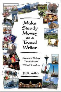 Make Steady Money As a Travel Writer