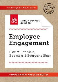 The Non-Obvious Guide to Employee Engagement (For Millennials, Boomers & Everyone Else)