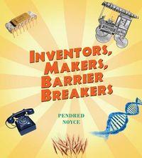Inventors, Makers, Barrier Breakers