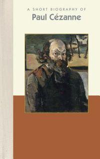 A Short Biography of Paul C?zanne