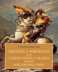 Politics & Portraits in the United States & France during the Age of Revolution