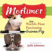 Mortimer, the World's Most Fascinating Guinea Pig