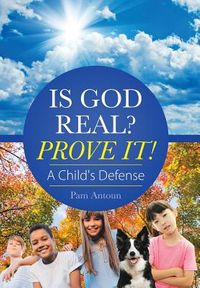 Is God Real? Prove It!