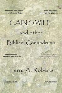 Cain?s Wife and Other Biblical Conundrums