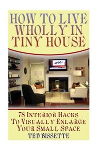 How to Live Wholly in Tiny House