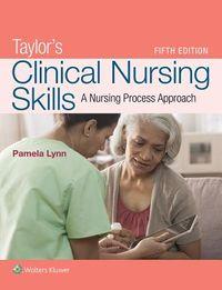 Taylor's Clinical Nursing Skills + Skill Checklists for Taylor's Clinical Nursing Skills + Skill Checklists for Fundamental of Nursing