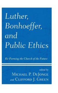 Luther, Bonhoeffer, and Public Ethics