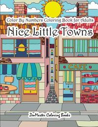 Color by Numbers Coloring Book for Adults Nice Little Town