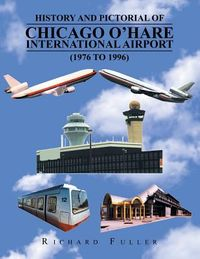History and Pictorial of Chicago O?hare International Airport ,1976 to 1996