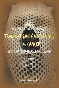 Comment Survivre ? Un Traumatisme ?motionnel Et Au Cancer M?a Aid? Plus Tard Dans La Vie En Prose