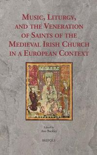 Music, Liturgy and the Veneration of Saints of the Medieval Irish Church in a European Context