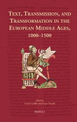 Text, Transmission, and Transformation in the European Middle Ages, 1000-1500