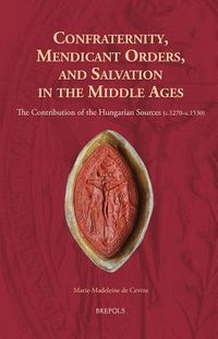 Confraternity, Mendicant Orders, and Salvation in the Middle Ages