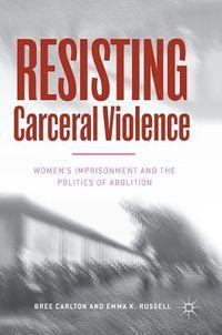 Resisting Carceral Violence