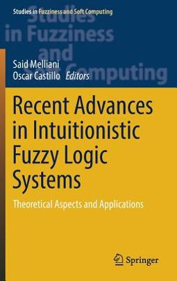 Recent Advances in Intuitionistic Fuzzy Logic Systems