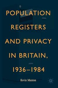 Population Registers and Privacy in Britain, 1936-1984