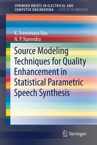 Source Modeling Techniques for Quality Enhancement in Statistical Parametric Speech Synthesis