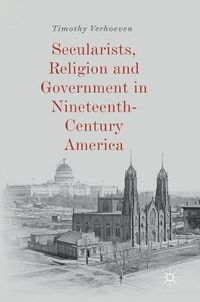 Secularists, Religion and Government in Nineteenth-Century America