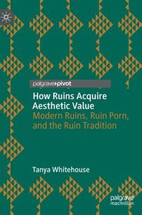 How Ruins Acquire Aesthetic Value