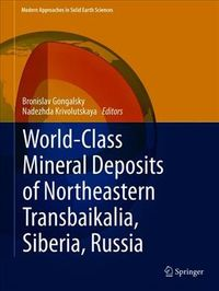 World-Class Mineral Deposits of Northeastern Transbaikalia, Siberia, Russia