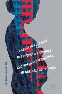 Post-War Eugenics, Reproductive Choices and Population Policies in Greece 1950s-1980s