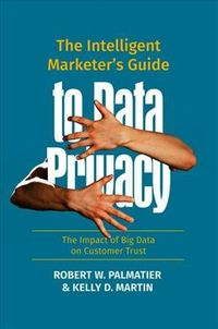 The Intelligent Marketer?s Guide to Data Privacy