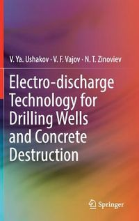 Electro-discharge Technology of Well Drilling and Destruction of Reinforced Concrete Products