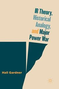 Ir Theory, Historical Analogy, and Major Power War