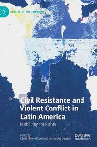 Civil Resistance and Violent Conflict in Latin America