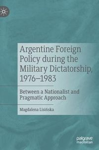 Argentine Foreign Policy During the Military Dictatorship, 1976-1983