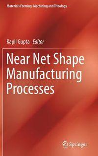 Near Net Shape Manufacturing Processes