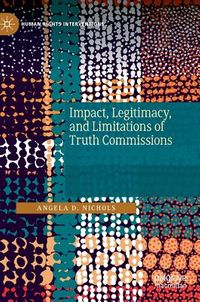 Impact, Legitimacy, and Limitations of Truth Commissions