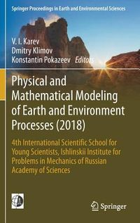 Physical and Mathematical Modeling of Earth and Environment Processes 2018